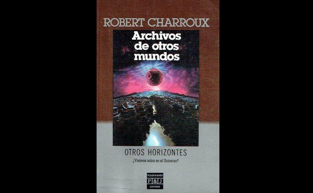 Charroux, Robert - Archivos de otros mundos