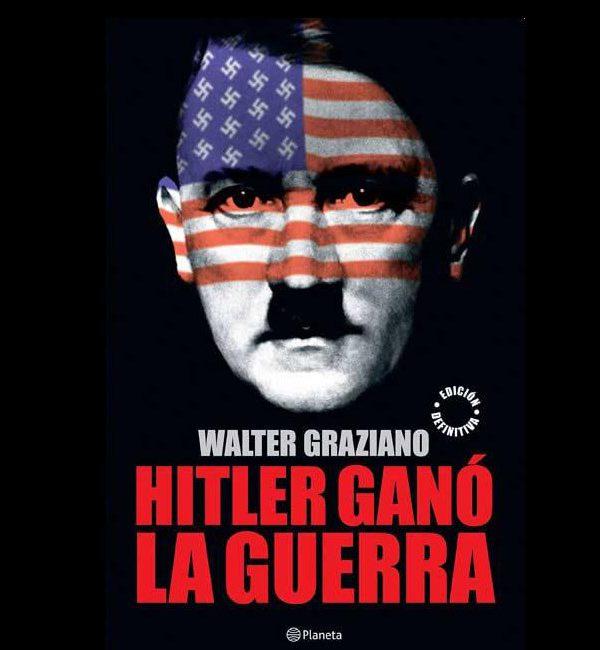 Graziano, Walter – Hitler ganó la guerra