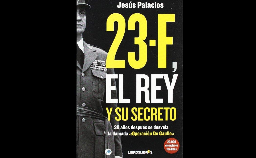 Palacios, Jesus - 23-F, el Rey y su secreto